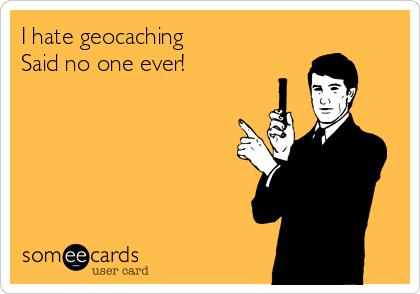 hate geocaching